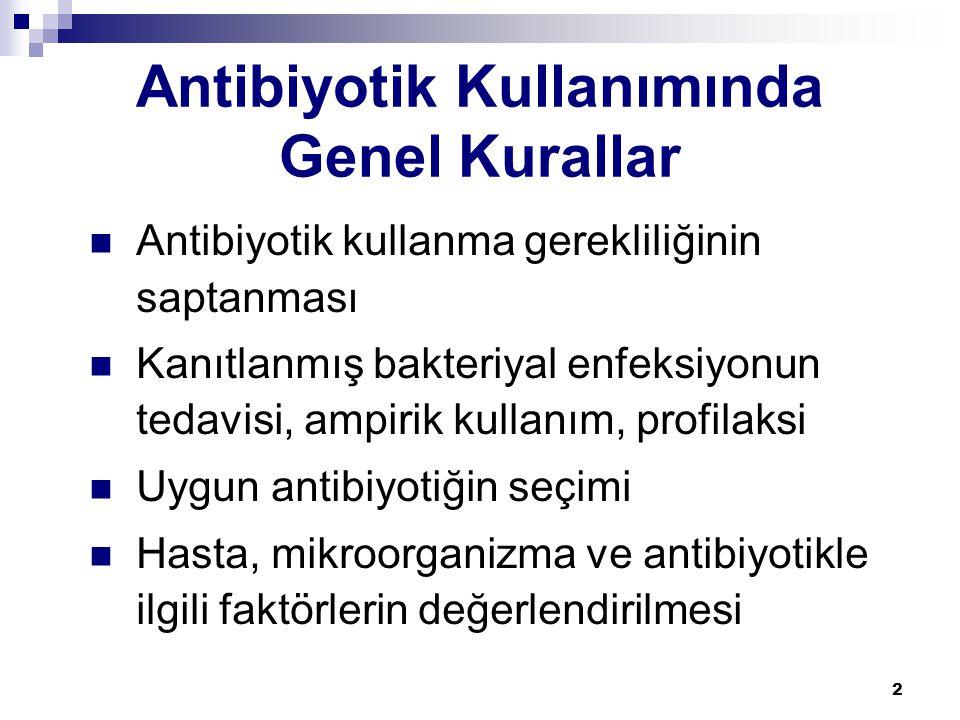 2 Antibiyotik Kullanımında Genel Kurallar  Antibiyotik kullanma gerekliliğinin saptanması  Kanıtlanmış bakteriyal enfeksiyonun tedavisi, ampirik kul