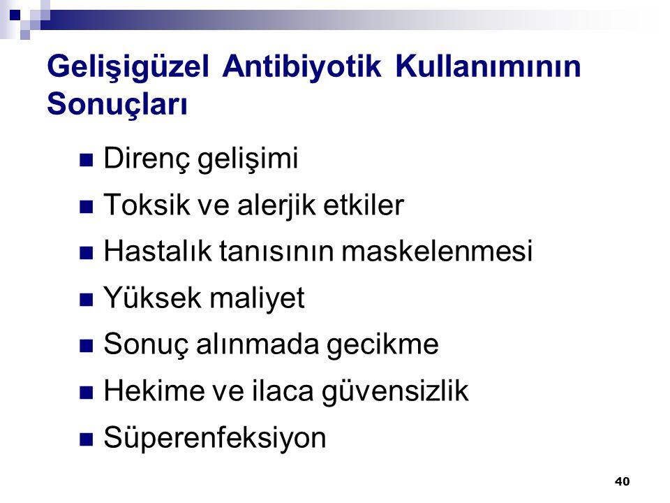 40 Gelişigüzel Antibiyotik Kullanımının Sonuçları  Direnç gelişimi  Toksik ve alerjik etkiler  Hastalık tanısının maskelenmesi  Yüksek maliyet  S