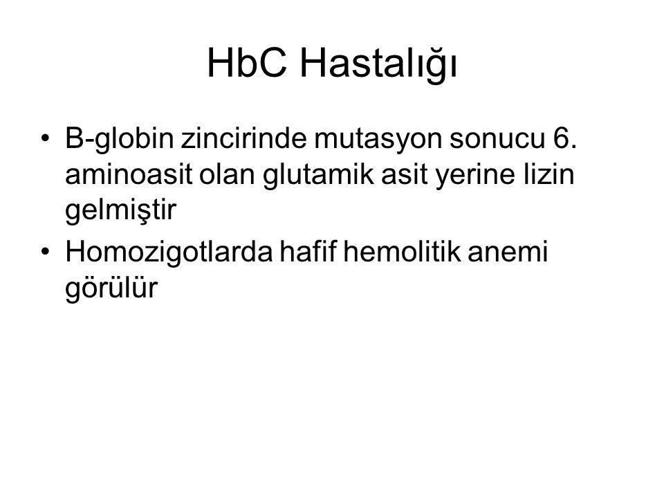 HbC Hastalığı •Β-globin zincirinde mutasyon sonucu 6. aminoasit olan glutamik asit yerine lizin gelmiştir •Homozigotlarda hafif hemolitik anemi görülü