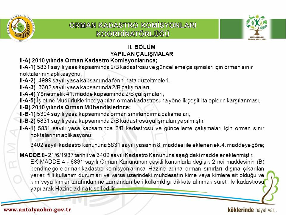 ……… Şube Müdürlüğü II. BÖLÜM YAPILAN ÇALIŞMALAR II-A) 2010 yılında Orman Kadastro Komisyonlarınca; II-A-1) 5831 sayılı yasa kapsamında 2/B kadastrosu