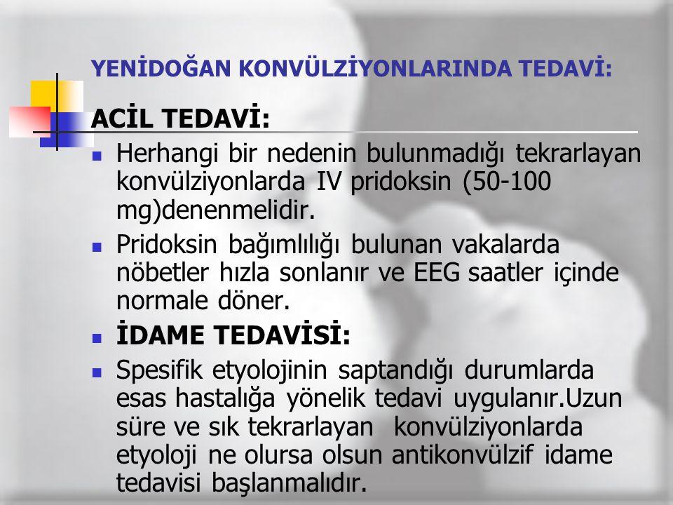 YENİDOĞAN KONVÜLZİYONLARINDA TEDAVİ: ACİL TEDAVİ:  Herhangi bir nedenin bulunmadığı tekrarlayan konvülziyonlarda IV pridoksin (50-100 mg)denenmelidir