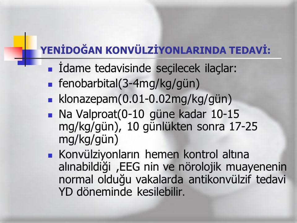 YENİDOĞAN KONVÜLZİYONLARINDA TEDAVİ:  İdame tedavisinde seçilecek ilaçlar:  fenobarbital(3-4mg/kg/gün)  klonazepam(0.01-0.02mg/kg/gün)  Na Valproa