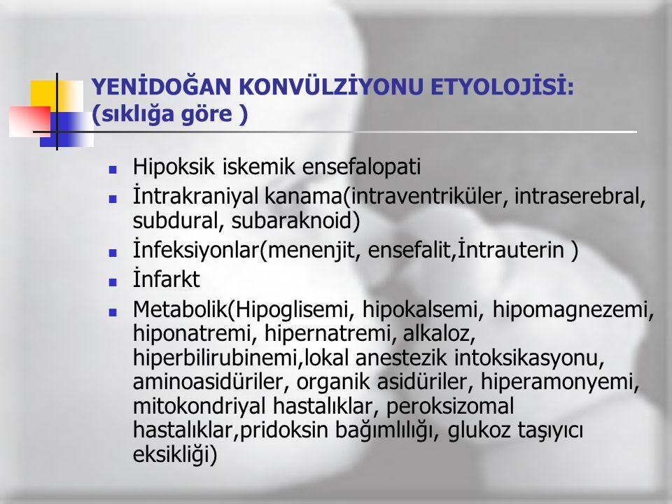 YENİDOĞAN KONVÜLZİYONU ETYOLOJİSİ: (sıklığa göre )  Hipoksik iskemik ensefalopati  İntrakraniyal kanama(intraventriküler, intraserebral, subdural, s
