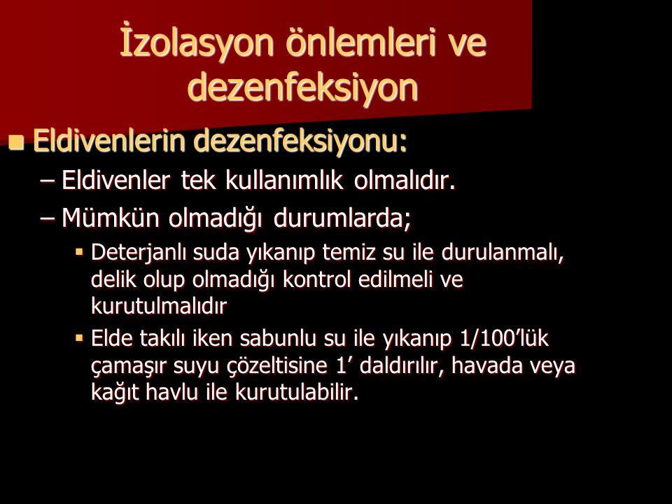 İzolasyon önlemleri ve dezenfeksiyon  Eldivenlerin dezenfeksiyonu: –Eldivenler tek kullanımlık olmalıdır. –Mümkün olmadığı durumlarda;  Deterjanlı s