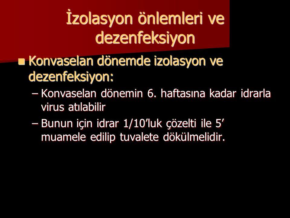 İzolasyon önlemleri ve dezenfeksiyon  Konvaselan dönemde izolasyon ve dezenfeksiyon: –Konvaselan dönemin 6. haftasına kadar idrarla virus atılabilir