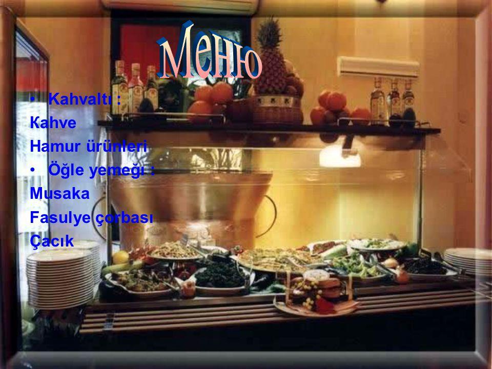 •Kahvaltı : Кahve Hamur ürünleri •Öğle yemeğı : Мusaka Fasulye çorbası Çacık