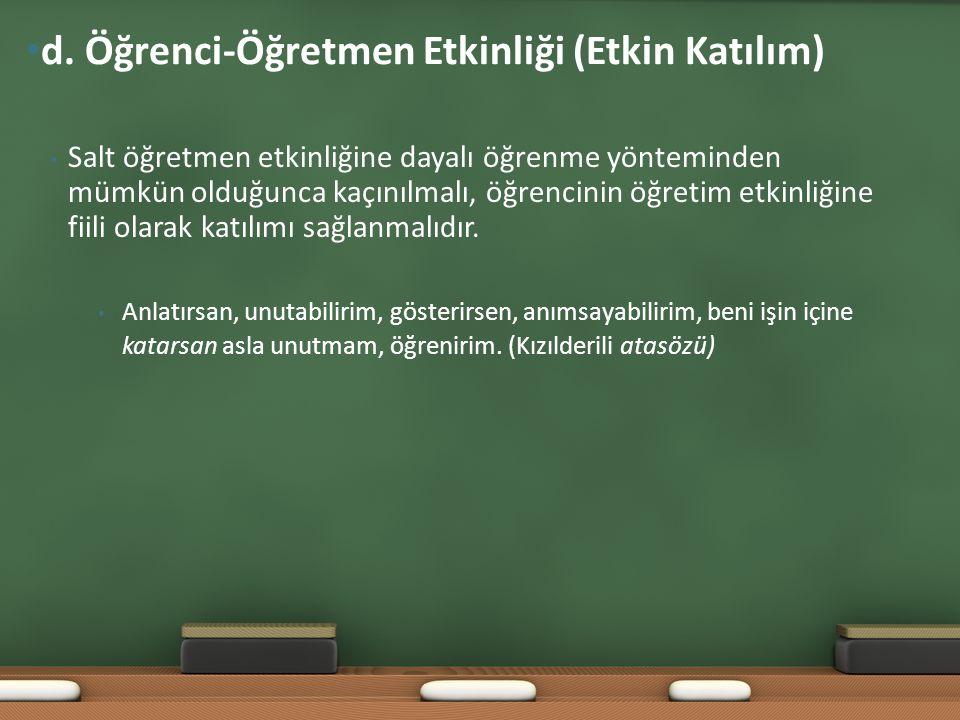 • Salt öğretmen etkinliğine dayalı öğrenme yönteminden mümkün olduğunca kaçınılmalı, öğrencinin öğretim etkinliğine fiili olarak katılımı sağlanmalıdır.