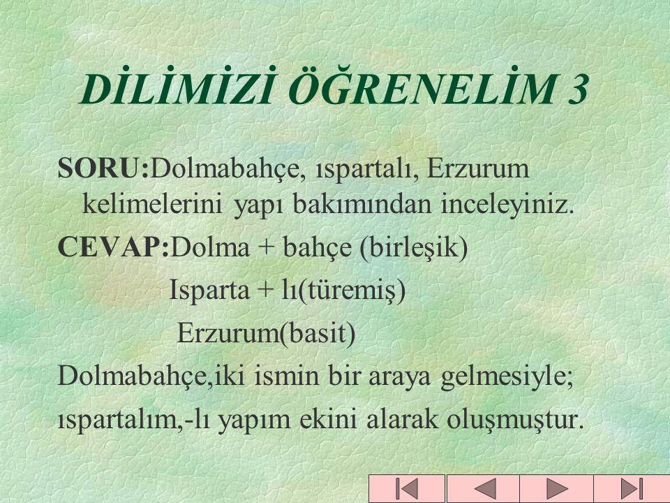 DİLİMİZİ ÖĞRENELİM 2 SORU:Aşağıdaki cümlede kelimelere gelen çekim eklerinden hangileri iyelik ekidir? CEVAP:Sevdan ile sarhoş oldum Türkiye'm. Sevdan