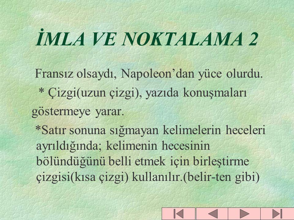 """İMLA VE NOKTALAMA 1 """"Yazar, sözlerine şöyle devam etti: _Bir İngiliz subayı, Atatürk'e o kadar hayrandı ki, bu hayranlığını belirten bir de kitap yazd"""