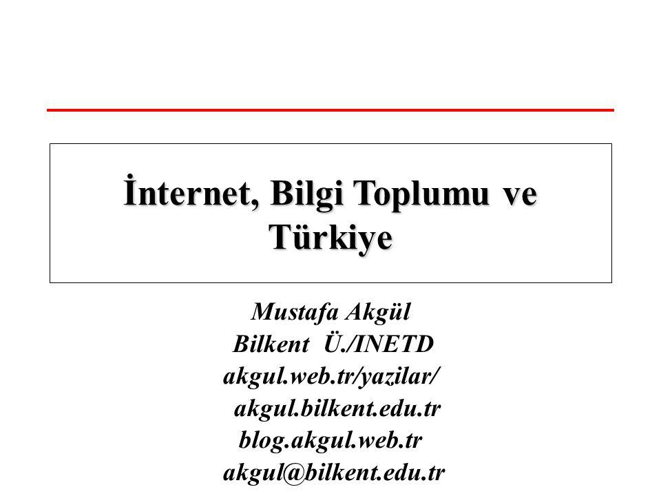 Mustafa Akgül Bilkent Ü./INETD akgul.web.tr/yazilar/ akgul.bilkent.edu.tr blog.akgul.web.tr akgul@bilkent.edu.tr İnternet, Bilgi Toplumu ve Türkiye