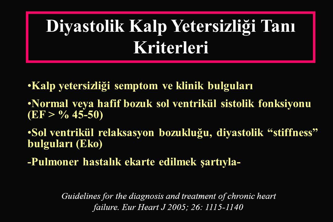 Diyastolik Kalp Yetersizliği Tanı Kriterleri • •Kalp yetersizliği semptom ve klinik bulguları • •Normal veya hafif bozuk sol ventrikül sistolik fonksiyonu (EF > % 45-50) • •Sol ventrikül relaksasyon bozukluğu, diyastolik stiffness bulguları (Eko) -Pulmoner hastalık ekarte edilmek şartıyla- Guidelines for the diagnosis and treatment of chronic heart failure.