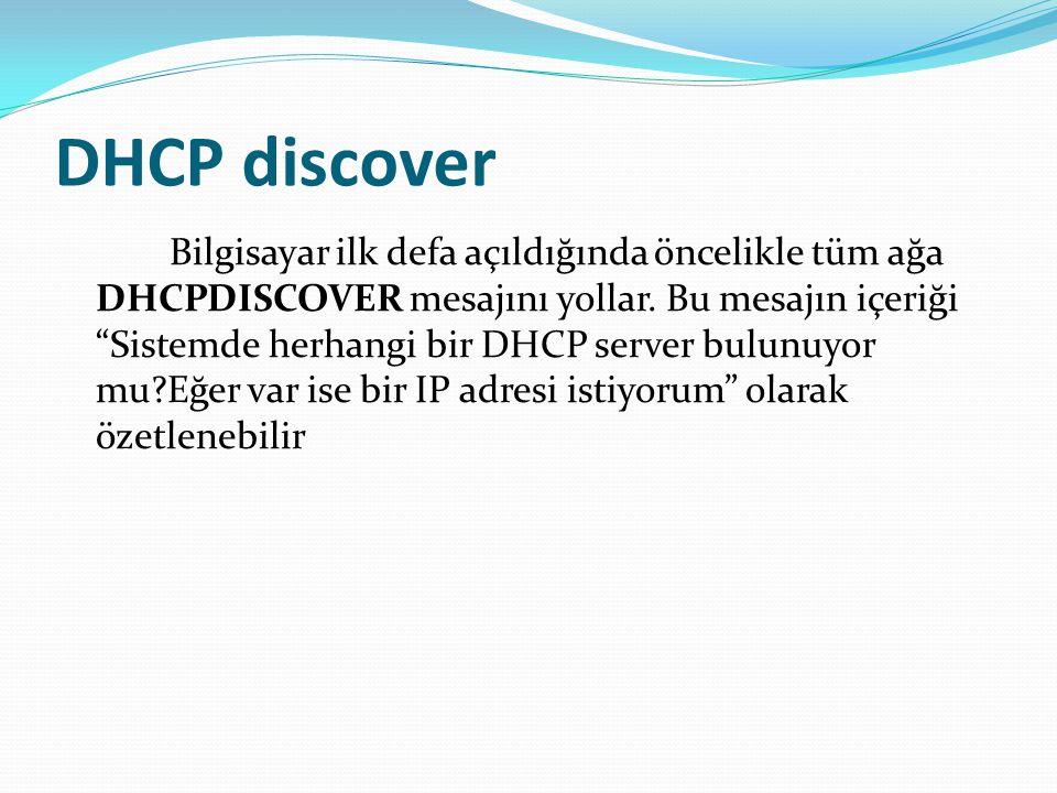 """DHCP discover Bilgisayar ilk defa açıldığında öncelikle tüm ağa DHCPDISCOVER mesajını yollar. Bu mesajın içeriği """"Sistemde herhangi bir DHCP server bu"""