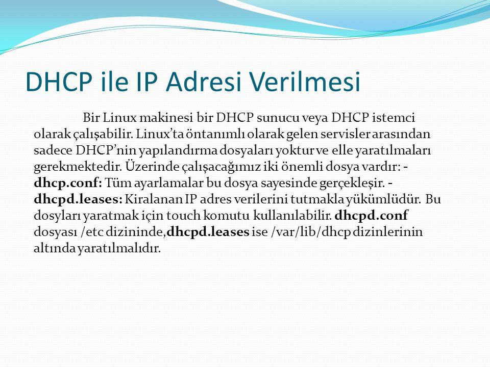 DHCP ile IP Adresi Verilmesi Bir Linux makinesi bir DHCP sunucu veya DHCP istemci olarak çalışabilir. Linux'ta öntanımlı olarak gelen servisler arasın