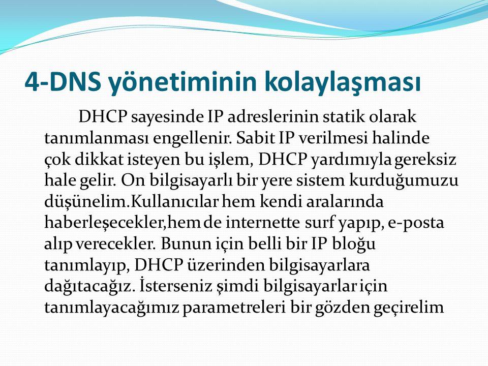 4-DNS yönetiminin kolaylaşması DHCP sayesinde IP adreslerinin statik olarak tanımlanması engellenir. Sabit IP verilmesi halinde çok dikkat isteyen bu