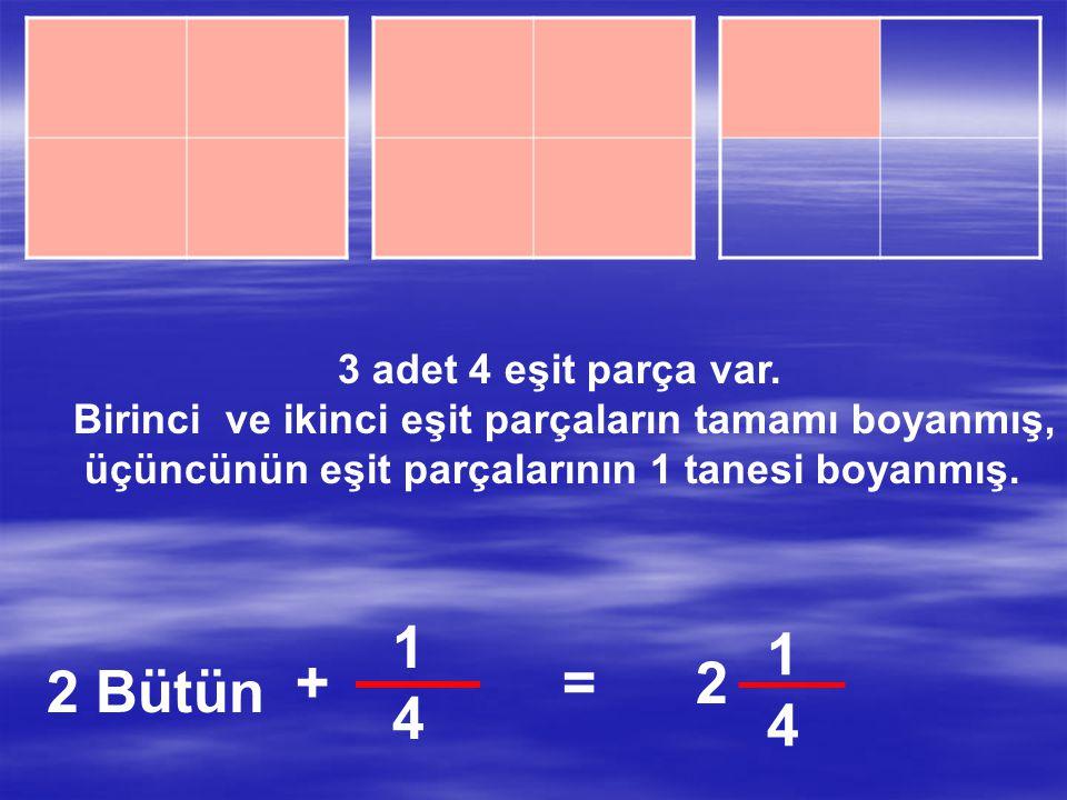 2 adet 4 eşit parça var. Birinci eşit parçaların tamamı boyanmış, ikincinin de eşit parçalarının tamamı boyanmış. 4444 = 1 Bütün 4444 8 4 4444 +== 2