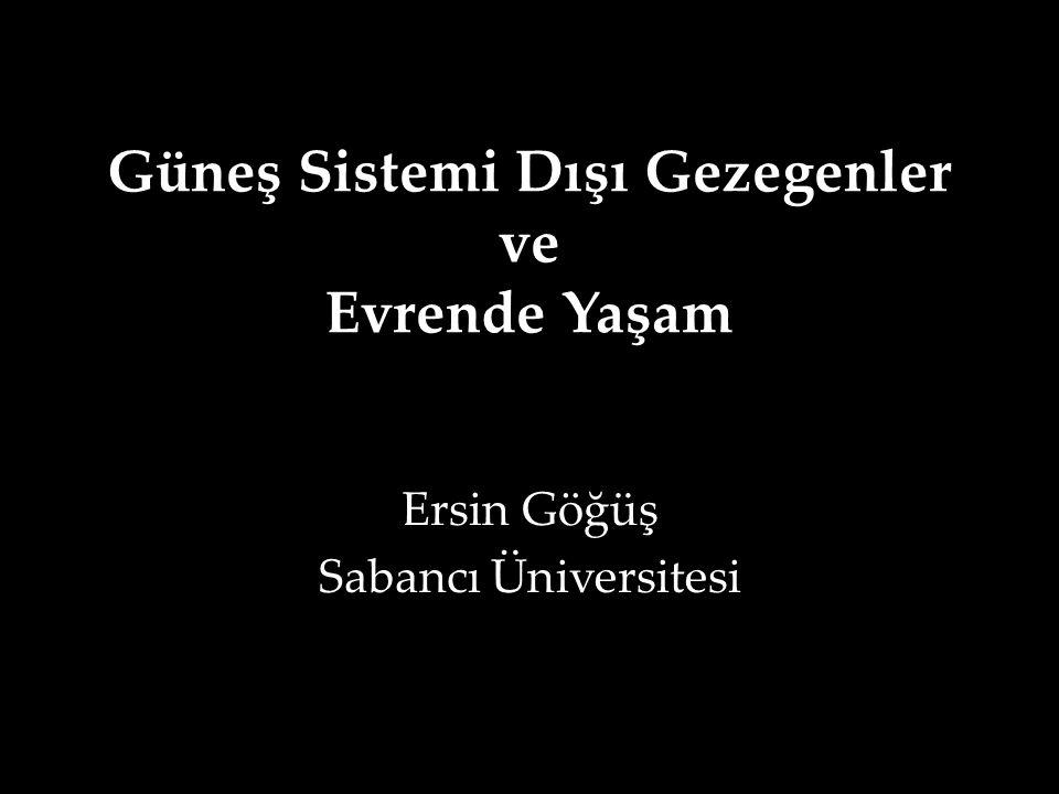 Güneş Sistemi Dışı Gezegenler ve Evrende Yaşam Ersin Göğüş Sabancı Üniversitesi