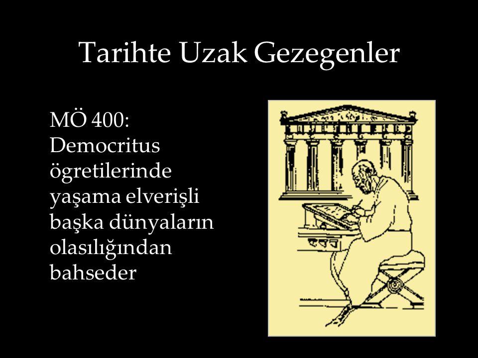 Tarihte Uzak Gezegenler MÖ 400: Democritus ögretilerinde yaşama elverişli başka dünyaların olasılığından bahseder