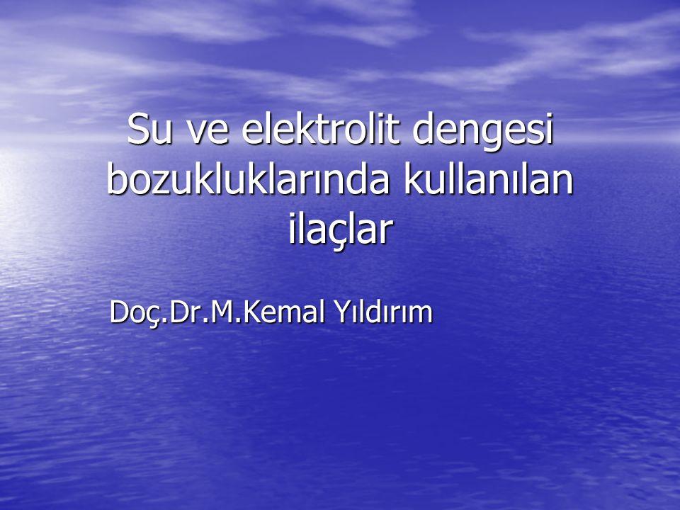 Su ve elektrolit dengesi bozukluklarında kullanılan ilaçlar Doç.Dr.M.Kemal Yıldırım