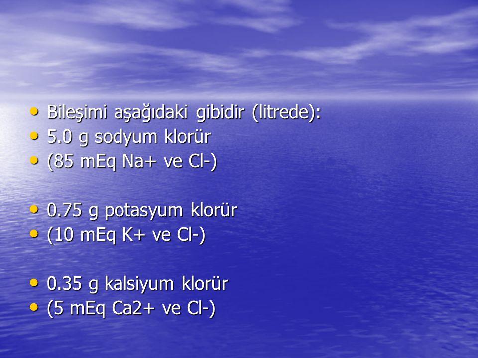 • Bileşimi aşağıdaki gibidir (litrede): • 5.0 g sodyum klorür • (85 mEq Na+ ve Cl-) • 0.75 g potasyum klorür • (10 mEq K+ ve Cl-) • 0.35 g kalsiyum kl