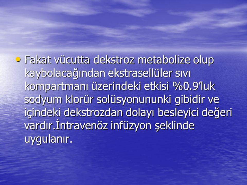 • Fakat vücutta dekstroz metabolize olup kaybolacağından ekstrasellüler sıvı kompartmanı üzerindeki etkisi %0.9'luk sodyum klorür solüsyonununki gibid