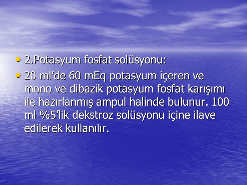 • 2.Potasyum fosfat solüsyonu: • 20 ml'de 60 mEq potasyum içeren ve mono ve dibazik potasyum fosfat karışımı ile hazırlanmış ampul halinde bulunur. 10