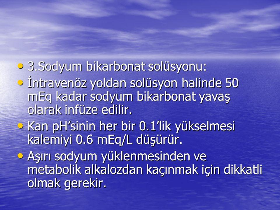 • 3.Sodyum bikarbonat solüsyonu: • İntravenöz yoldan solüsyon halinde 50 mEq kadar sodyum bikarbonat yavaş olarak infüze edilir. • Kan pH'sinin her bi