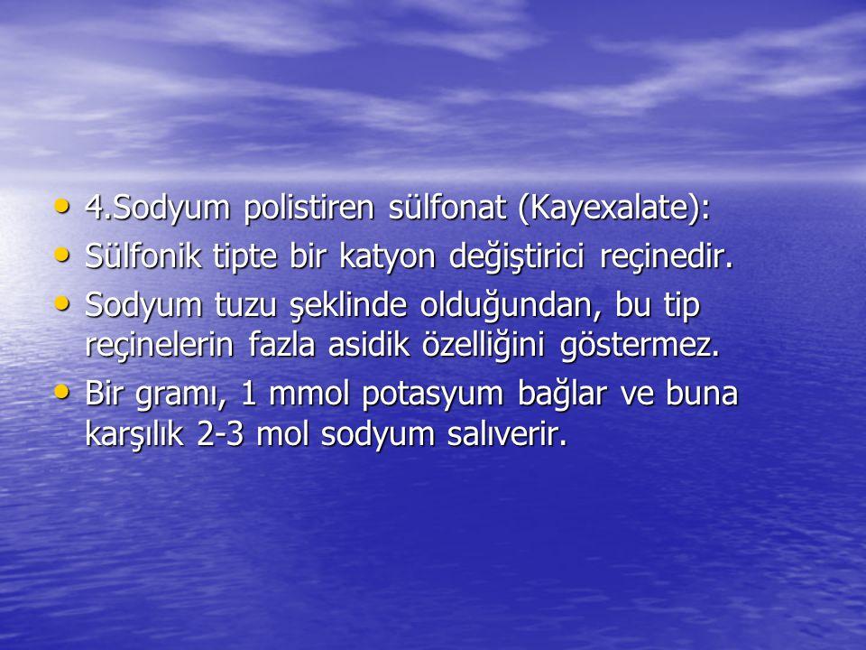 • 4.Sodyum polistiren sülfonat (Kayexalate): • Sülfonik tipte bir katyon değiştirici reçinedir. • Sodyum tuzu şeklinde olduğundan, bu tip reçinelerin