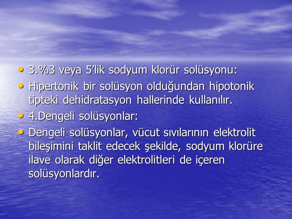 • 3.%3 veya 5'lik sodyum klorür solüsyonu: • Hipertonik bir solüsyon olduğundan hipotonik tipteki dehidratasyon hallerinde kullanılır. • 4.Dengeli sol