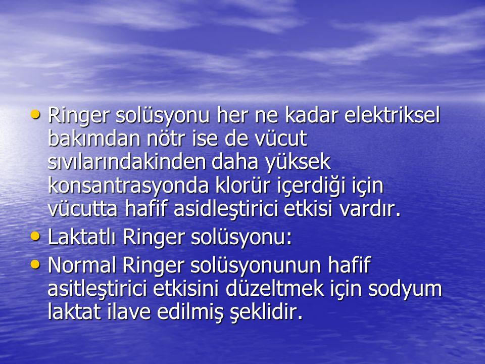 • Ringer solüsyonu her ne kadar elektriksel bakımdan nötr ise de vücut sıvılarındakinden daha yüksek konsantrasyonda klorür içerdiği için vücutta hafi