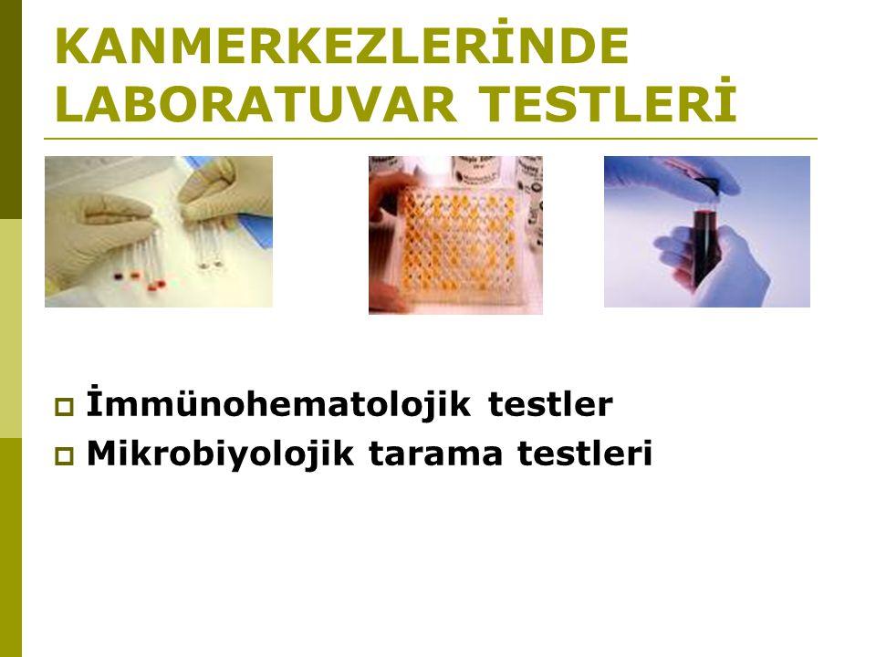 KANMERKEZLERİNDE LABORATUVAR TESTLERİ  İmmünohematolojik testler  Mikrobiyolojik tarama testleri