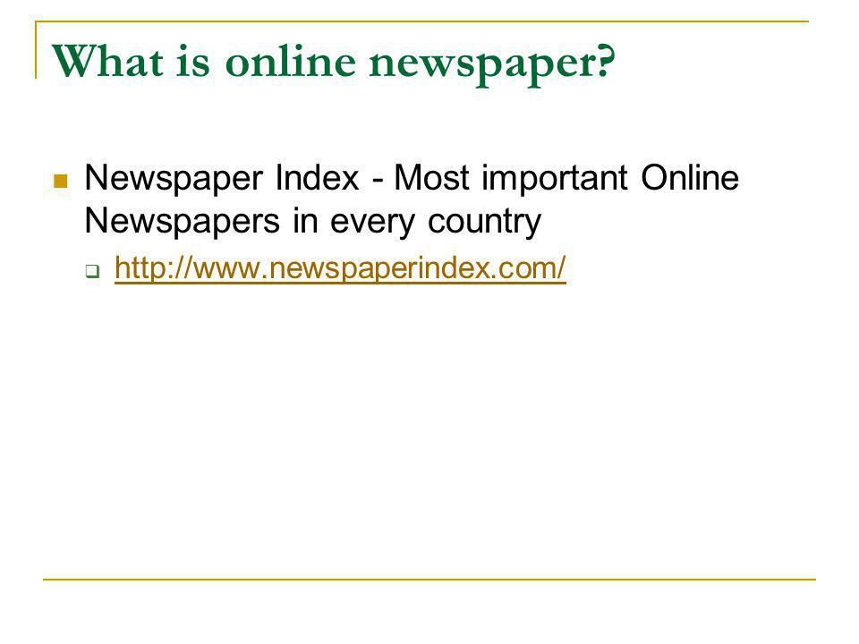 What is online newspaper?  Newspaper Index - Most important Online Newspapers in every country  http://www.newspaperindex.com/ http://www.newspaperi
