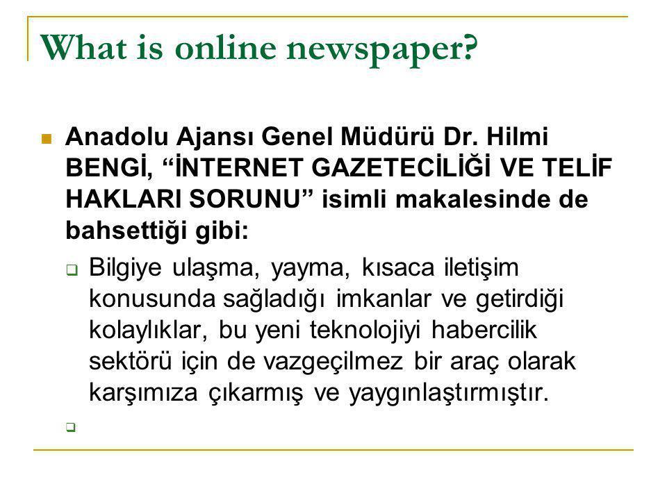 """What is online newspaper?  Anadolu Ajansı Genel Müdürü Dr. Hilmi BENGİ, """"İNTERNET GAZETECİLİĞİ VE TELİF HAKLARI SORUNU"""" isimli makalesinde de bahsett"""