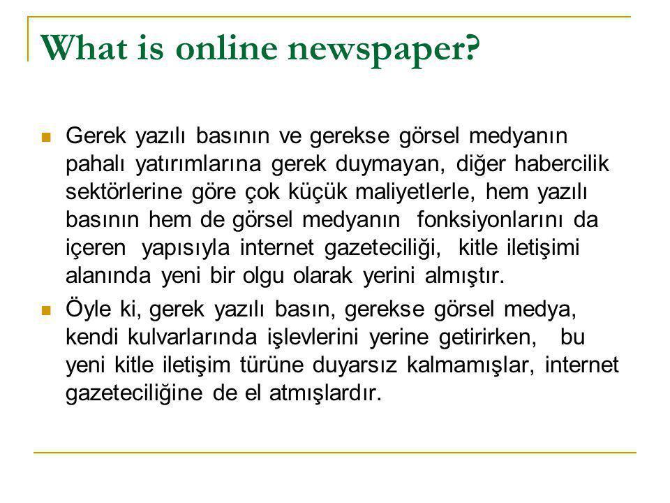 What is online newspaper?  Gerek yazılı basının ve gerekse görsel medyanın pahalı yatırımlarına gerek duymayan, diğer habercilik sektörlerine göre ço