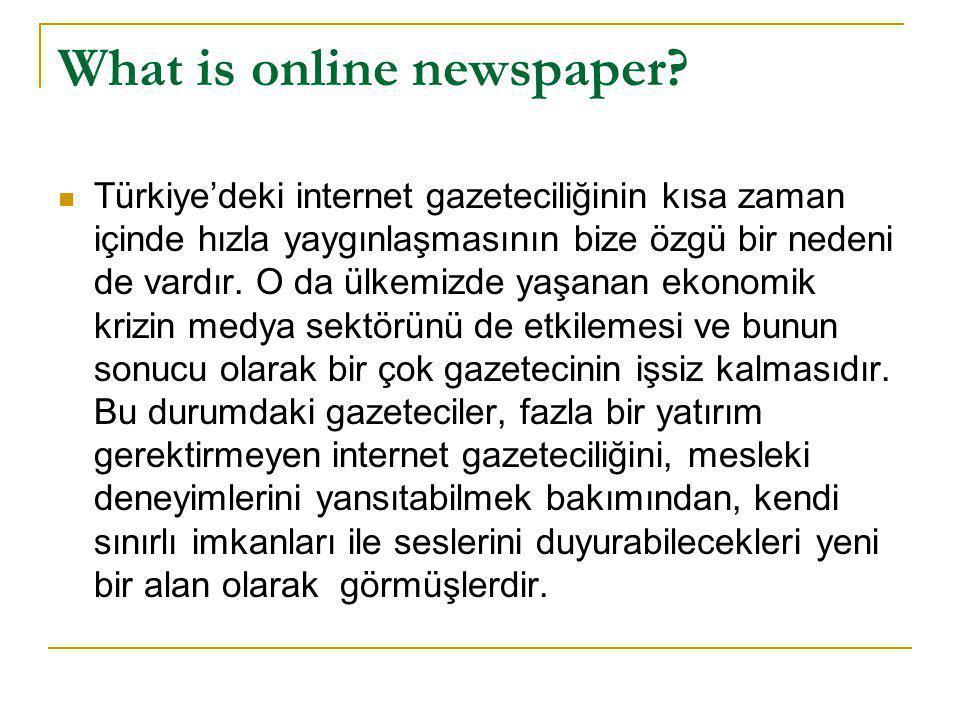 What is online newspaper?  Türkiye'deki internet gazeteciliğinin kısa zaman içinde hızla yaygınlaşmasının bize özgü bir nedeni de vardır. O da ülkemi
