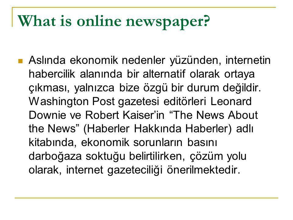 What is online newspaper?  Aslında ekonomik nedenler yüzünden, internetin habercilik alanında bir alternatif olarak ortaya çıkması, yalnızca bize özg