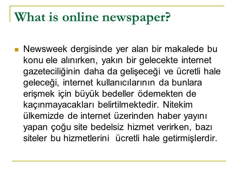 What is online newspaper?  Newsweek dergisinde yer alan bir makalede bu konu ele alınırken, yakın bir gelecekte internet gazeteciliğinin daha da geli