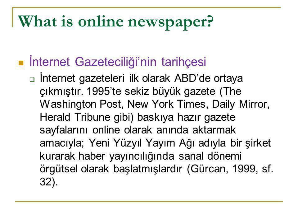 What is online newspaper?  İnternet Gazeteciliği'nin tarihçesi  İnternet gazeteleri ilk olarak ABD'de ortaya çıkmıştır. 1995'te sekiz büyük gazete (