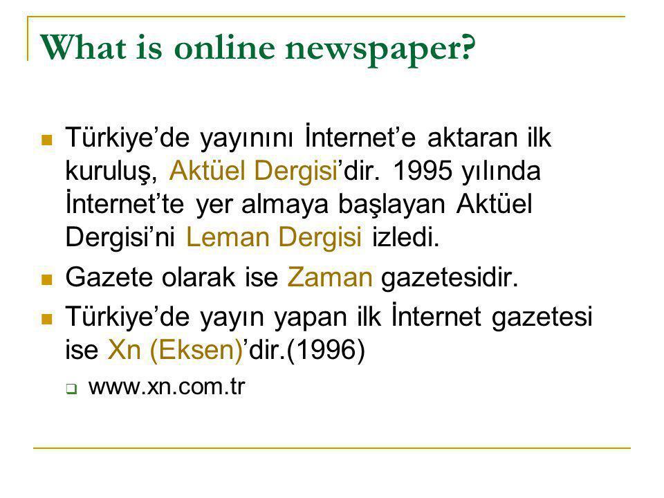 What is online newspaper?  Türkiye'de yayınını İnternet'e aktaran ilk kuruluş, Aktüel Dergisi'dir. 1995 yılında İnternet'te yer almaya başlayan Aktüe