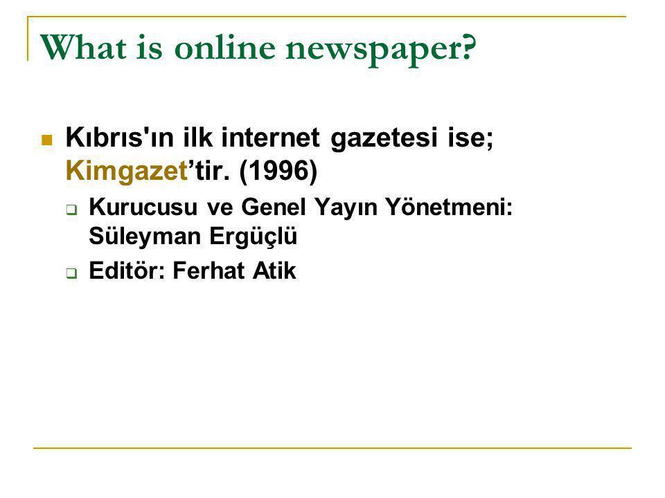 What is online newspaper?  Kıbrıs'ın ilk internet gazetesi ise; Kimgazet'tir. (1996)  Kurucusu ve Genel Yayın Yönetmeni: Süleyman Ergüçlü  Editör: