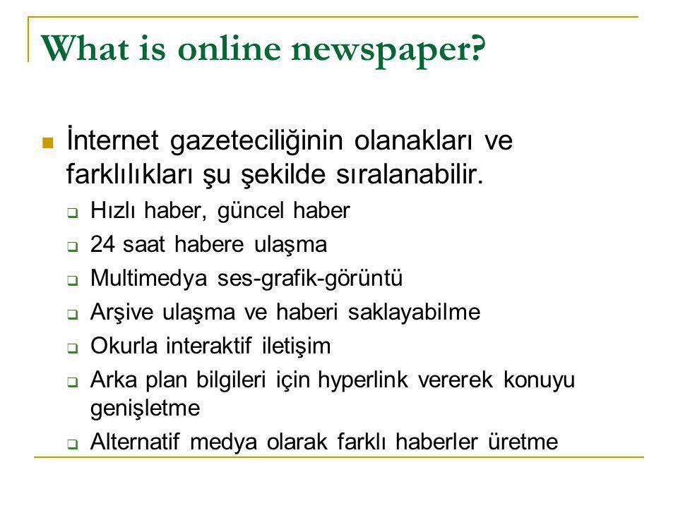 What is online newspaper?  İnternet gazeteciliğinin olanakları ve farklılıkları şu şekilde sıralanabilir.  Hızlı haber, güncel haber  24 saat haber