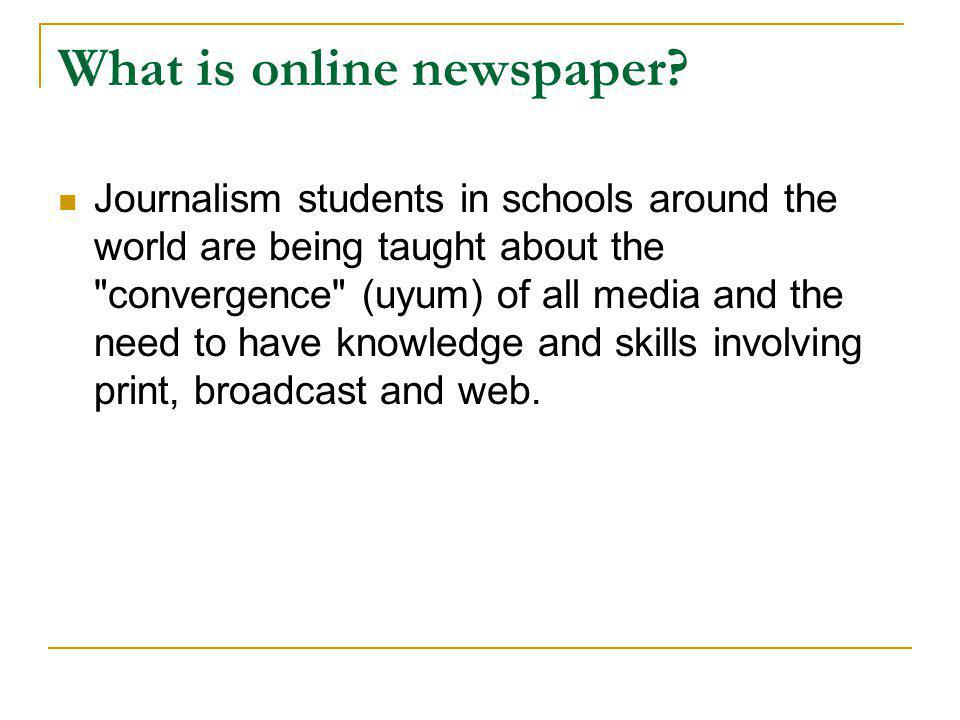 What is online newspaper?  Journalism students in schools around the world are being taught about the