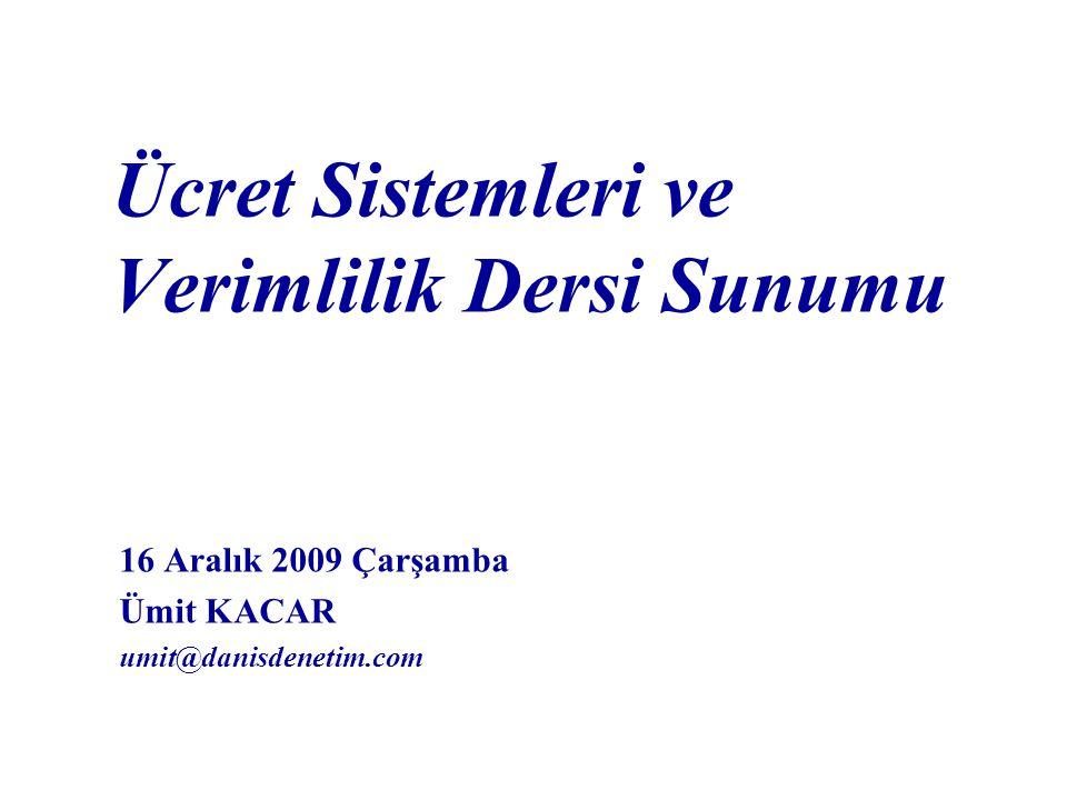 Ücret Sistemleri ve Verimlilik Dersi Sunumu 16 Aralık 2009 Çarşamba Ümit KACAR umit@danisdenetim.com
