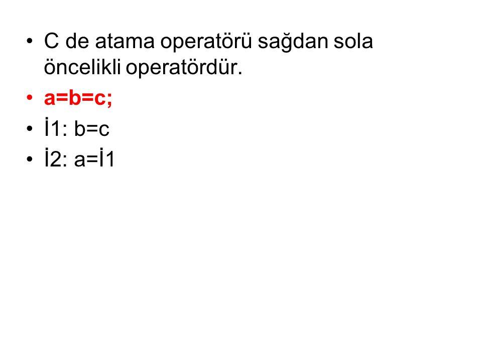 •C de atama operatörü sağdan sola öncelikli operatördür. •a=b=c; •İ1:b=c •İ2:a=İ1