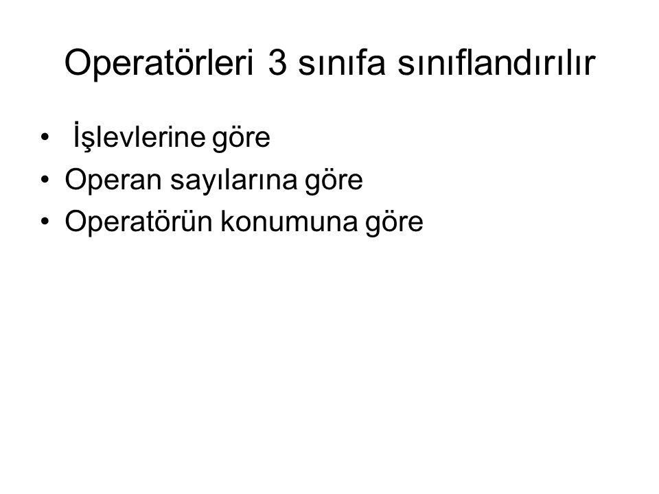 Operatörleri 3 sınıfa sınıflandırılır • İşlevlerine göre •Operan sayılarına göre •Operatörün konumuna göre