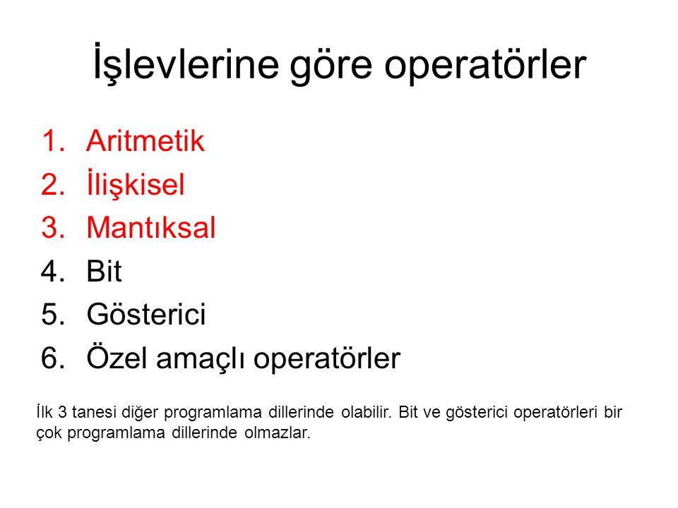 İşlevlerine göre operatörler 1.Aritmetik 2.İlişkisel 3.Mantıksal 4.Bit 5.Gösterici 6.Özel amaçlı operatörler İlk 3 tanesi diğer programlama dillerinde