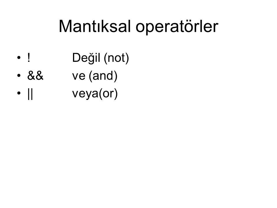 Mantıksal operatörler •!Değil (not) •&&ve (and) •||veya(or)