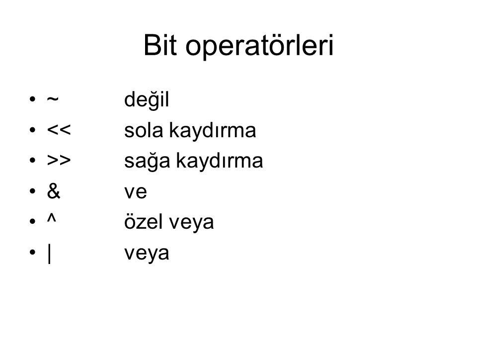 Bit operatörleri •~değil •<<sola kaydırma •>>sağa kaydırma •&ve •^özel veya •|veya