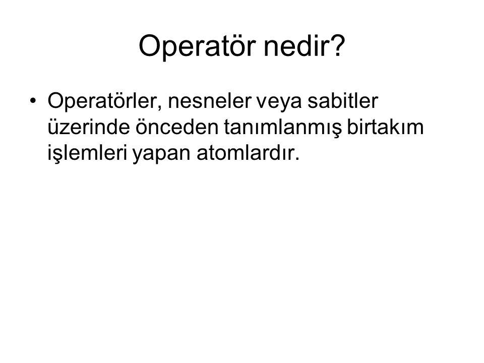 Operatör nedir? •Operatörler, nesneler veya sabitler üzerinde önceden tanımlanmış birtakım işlemleri yapan atomlardır.