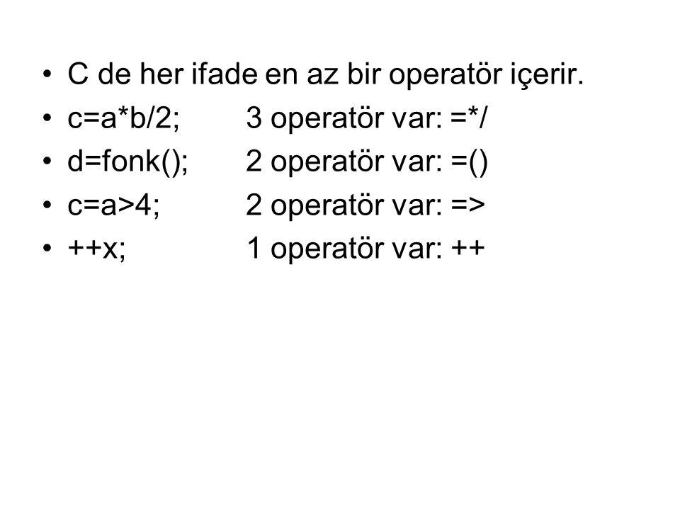 İşlevlerine göre operatörler 1.Aritmetik 2.İlişkisel 3.Mantıksal 4.Bit 5.Gösterici 6.Özel amaçlı operatörler İlk 3 tanesi diğer programlama dillerinde olabilir.