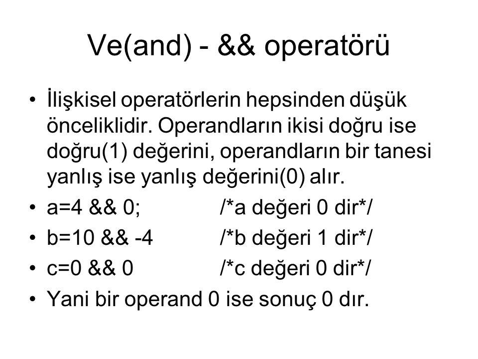 Ve(and) - && operatörü •İlişkisel operatörlerin hepsinden düşük önceliklidir. Operandların ikisi doğru ise doğru(1) değerini, operandların bir tanesi